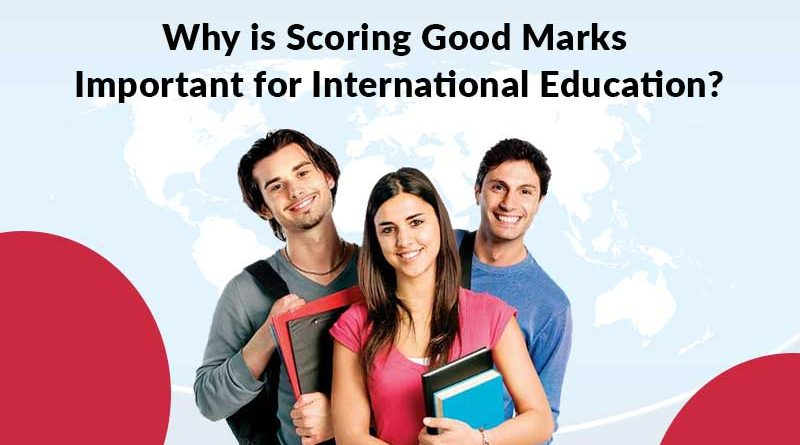 Why is Scoring Good Marks Important for International Education?